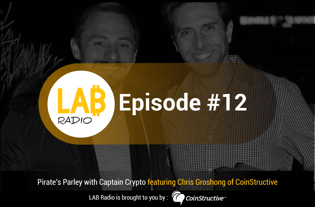 LAB Radio Episode 12 – Pirate's Parley | Chris Groshong of Coinstructive and the San Diego Bitcoin Meetup
