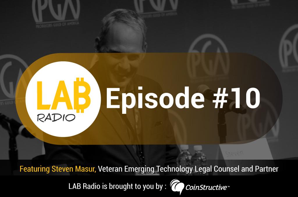 LAB Radio Episode 10 – Steven Masur, Veteran Emerging Technology Legal Counsel and Partner
