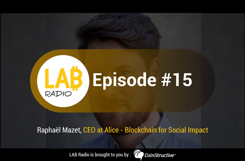 LAB Radio Episode 15 – Raphaël Mazet, CEO and founder of Alice, Blockchain donation platform