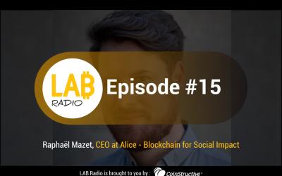 LAB Radio Episode 15 – Raphaël Mazet, CEO and founder of Alice, Blockchain donation platform