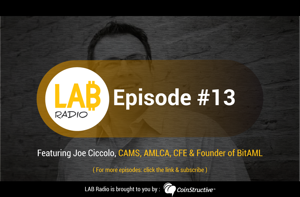 LAB Radio Episode 13 – Joseph Ciccolo, CAMS, AMLCA, CFE and founder of BitAML