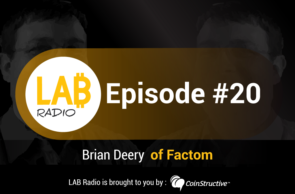 LAB Radio Episode 20 – Brian Deery, Chief Scientist at Factom, a Data Layer for the Blockchain