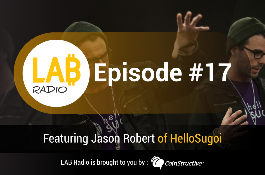 LAB Radio Episode 17 – Jason Robert of Hello Sugoi, a Blockchain-powered live entertainment ecosystem