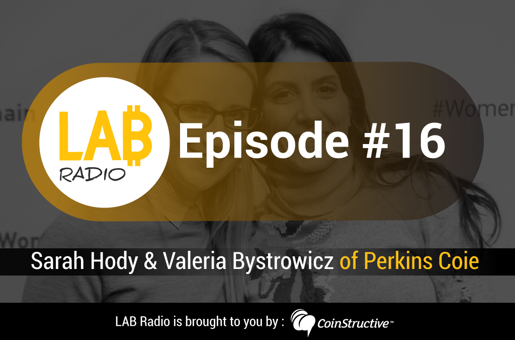 LAB Radio Episode 16 – Sarah Hody and Valeria Bystrowicz-Liendo of Perkins Coie, International Law Firm with specializations in Technology and Blockchains