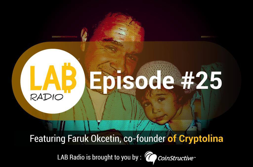 LAB Radio Episode 25 – Faruk Okcetin, co-founder of Cryptolina