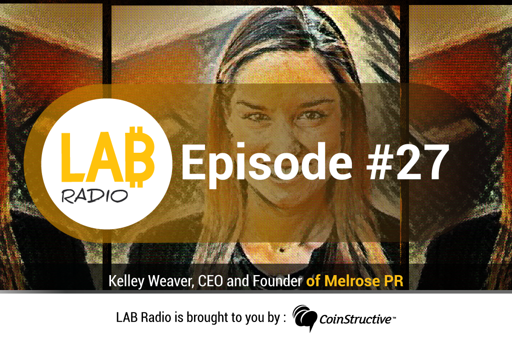 LAB Radio Episode 27 – Kelley Weaver, Founder of Melrose PR, a Blockchain-focused public relations and content marketing firm
