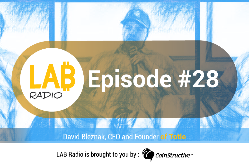 LAB Radio Episode 28 – David Bleznak, CEO and founder of Totle, a Crypto Portfolio Manager and DEX Aggregator based on Ethereum