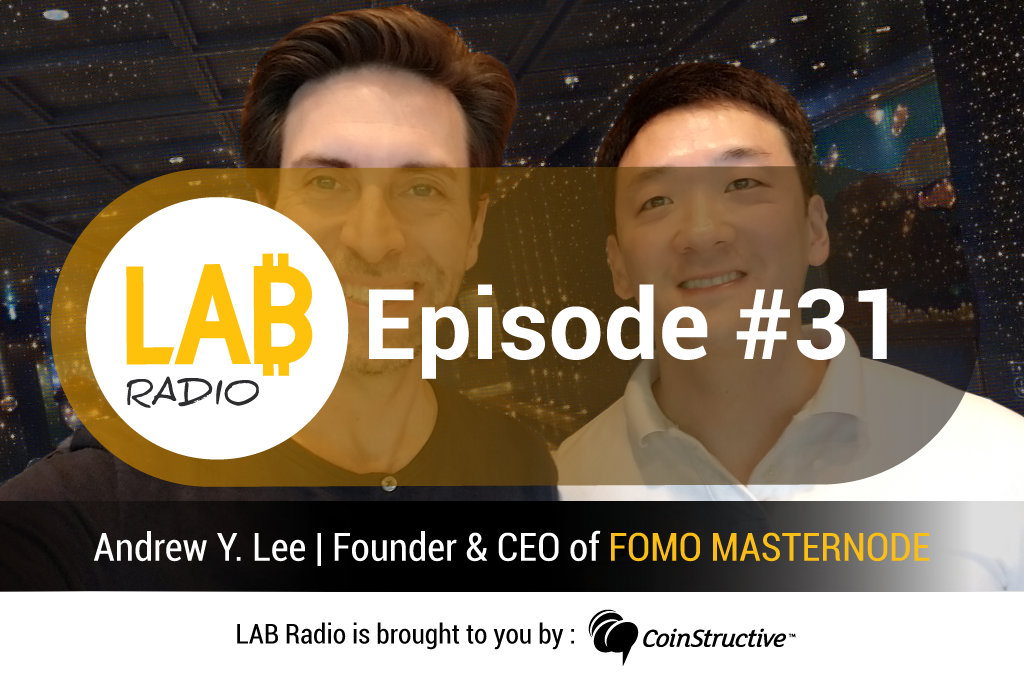 LAB Radio Episode 31 – South Korea Blockchain week and Cryptocurrency scene with Andrew Lee, FOMO MASTERNODE