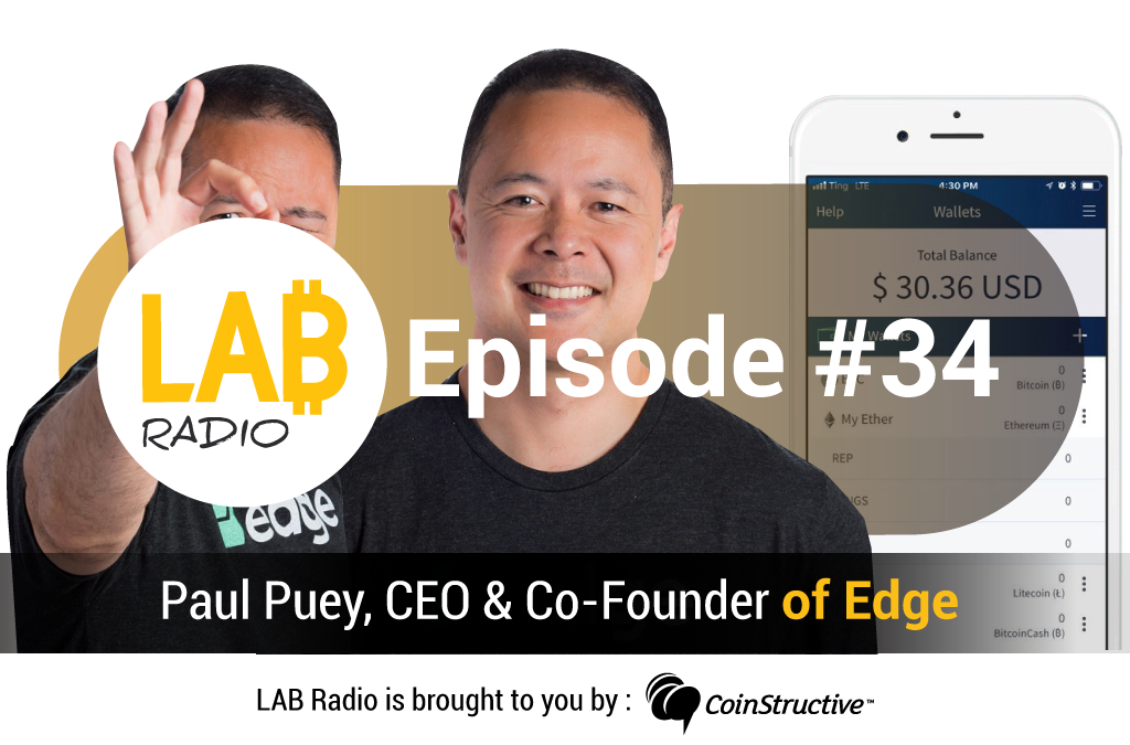 LAB Radio Episode 34 – Edge (Formerly AirBitz), a security platform, multi-coin wallet, and key management system with secure single sign-on (SSO) for private encrypted data featuring Paul Puey, co-founder of Edge