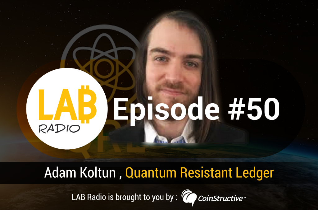 LAB Radio Episode 50 – Future-proofing Blockchains with a Quantum Resistant Ledger (QRL) backed by Extended Merkle Signature Scheme (XMSS)