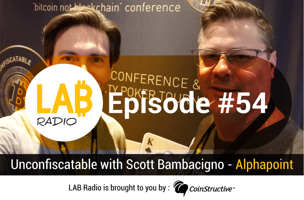 LAB Radio Episode 54 – Unconfiscatable with Scott Bambacigno – Alphapoint