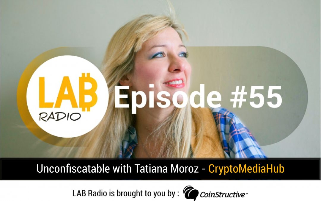 LAB Radio Episode 55 – Unconfiscatable with Tatiana Moroz – Crypto Media Hub