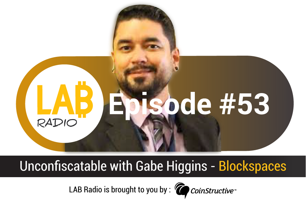 LAB Radio Episode 53 – Unconfiscatable with Gabe Higgins – BlockSpaces