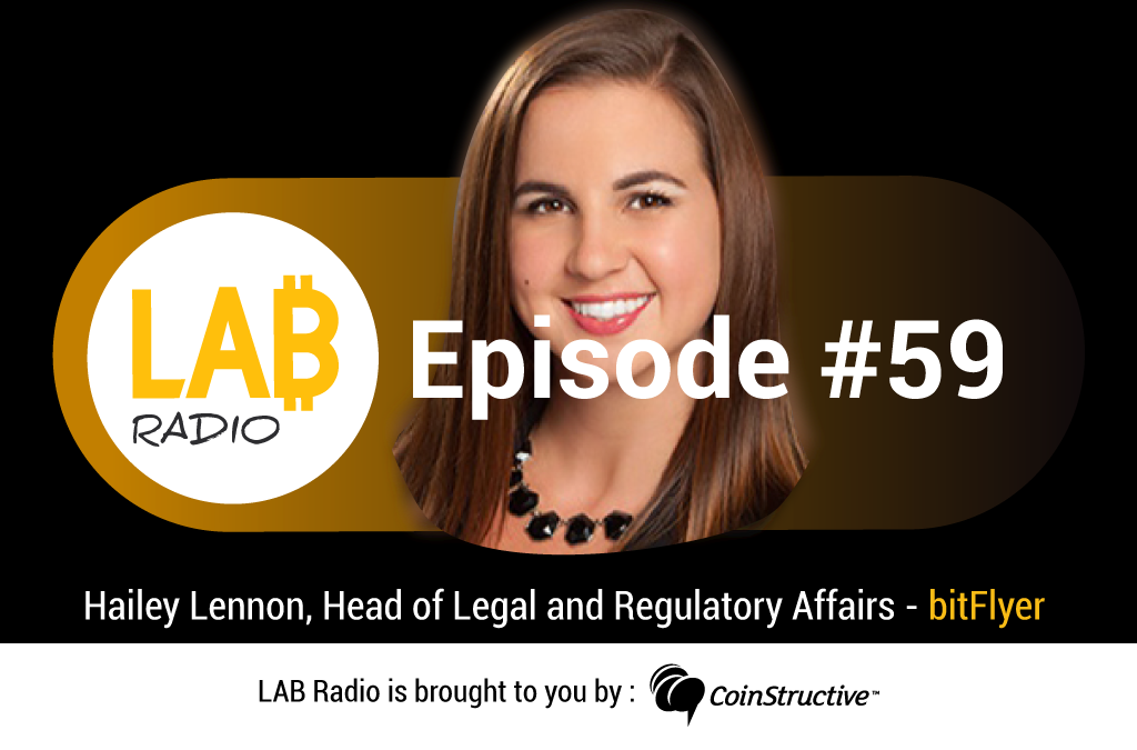 LAB Radio Episode 59 – Hailey Lennon- Head of Legal and Regulatory Affairs at bitFlyer