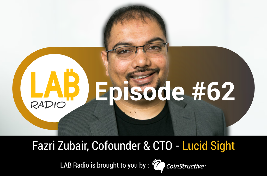 LAB Radio Ep 62 – Fazri Zubair – CTO and Cofounder – Lucid Sight – Gaming and the Blockchain