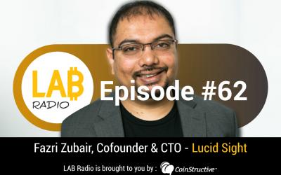 LAB Radio Ep 62 – Fazri Zubair – CTO and Cofounder – Lucid Sight – Gaming and the Blockchain