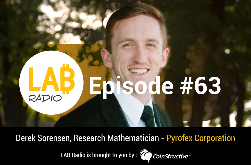 LAB Radio Ep 63 – A Deeper Look at Building Blockchains, Algorithms, Proofs and Protocols w/ Derek Sorensen, Research Mathematician at Pyrofex