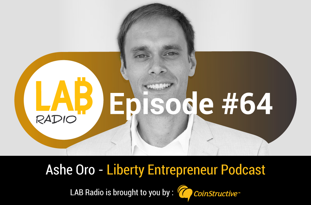 LAB Radio Ep 64 – Creating Freedom and Anarchy 3.0 w/ Ashe Oro, Liberty Entrepreneur