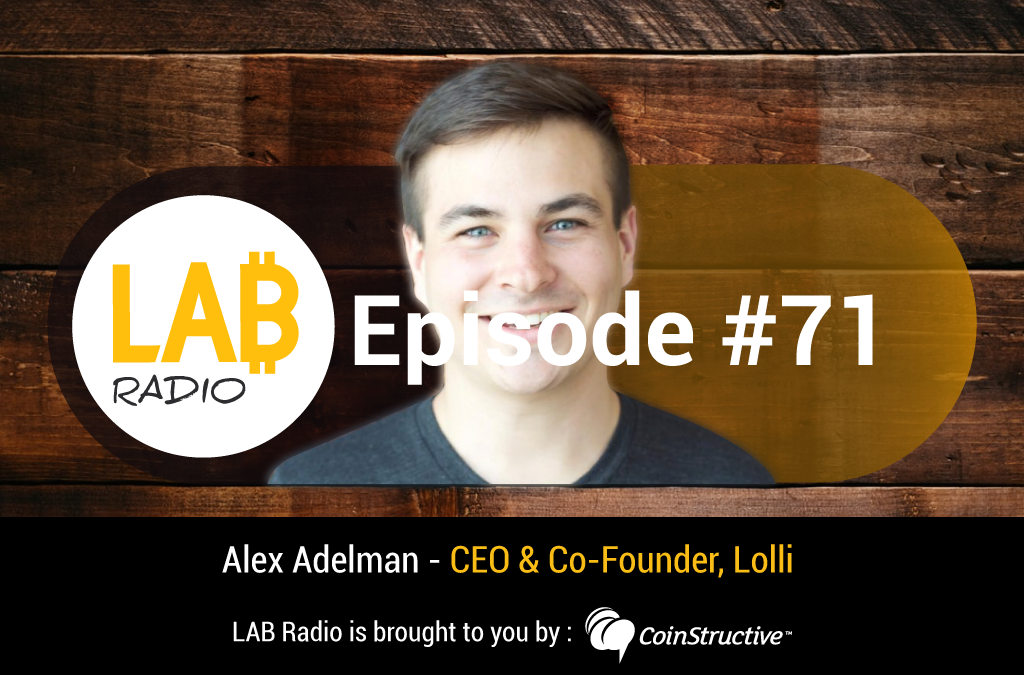 LAB Radio Ep 71 – Bitcoin 2019, Alex Adelman, CEO of Lolli