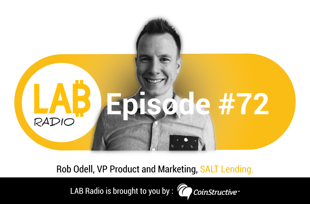 LAB Radio Ep 72 – Bitcoin 2019, Rob Odell, VP Product and Marketing at SALT Lending