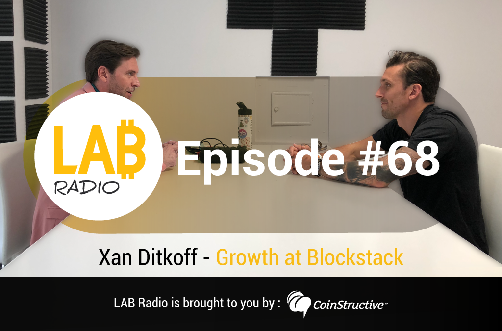 LAB Radio Ep 68 – Bitcoin2019 – Xan Ditkoff – Growth at Blockstack