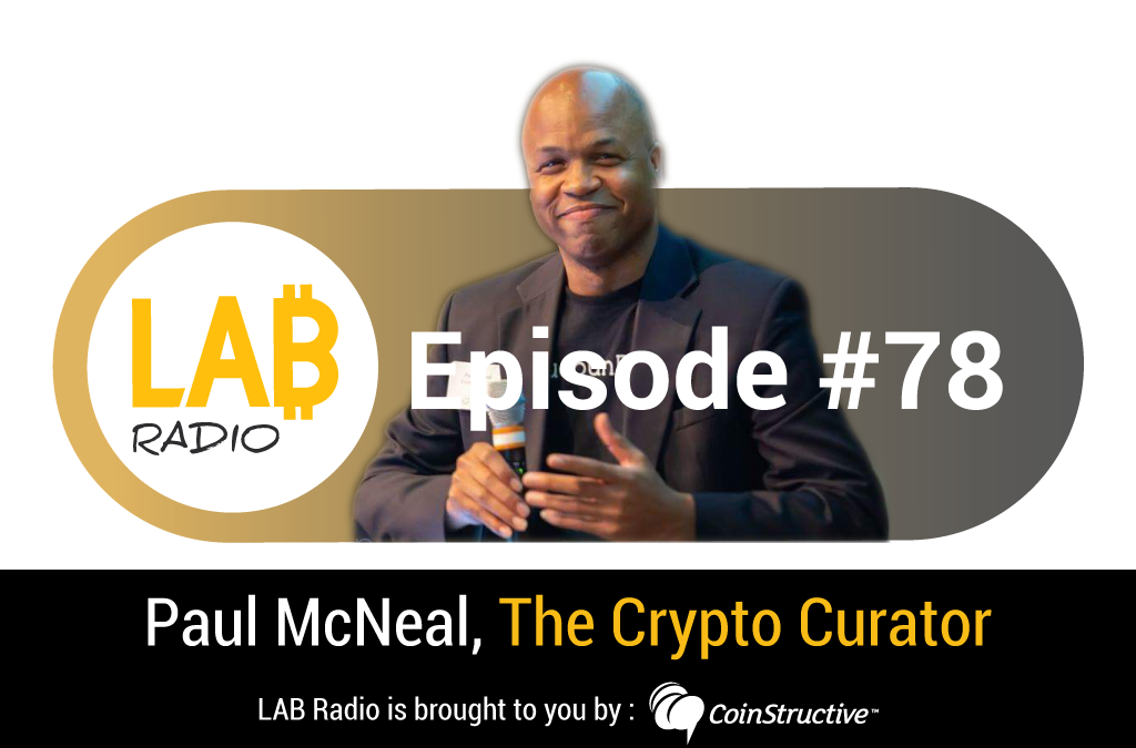 LAB Radio Ep 78 – The Crypto Curator, Paul McNeal