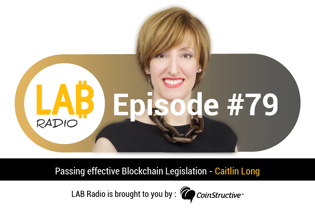 LAB Radio Ep 79 – Passing effective Blockchain Legislation with Caitlin Long