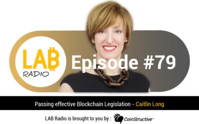 LAB Radio Ep 79 – Passing effective Blockchain Legislation with Caitlin Long